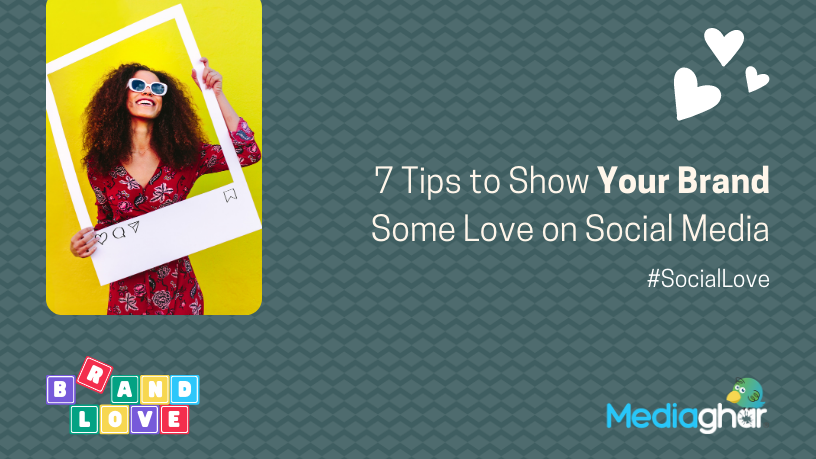 7 Tips to Show Your Brand Some Love on Social Media